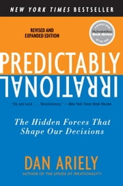 Predictably Irrational, Revised and Expanded Edition - The Hidden Forces That Shape Our Decisions ebook by Kobo.Web.Store.Products.Fields.ContributorFieldViewModel