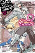 Is It Wrong to Try to Pick Up Girls in a Dungeon? On the Side: Sword Oratoria, Vol. 6 (manga) ebook by Fujino Omori, Takashi Yagi, Kiyotaka Haimura,...
