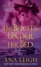 His Boots Under Her Bed ebook by Ana Leigh