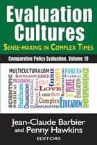 Evaluation CulturesSense-making in Complex Times ebook by Jean-Claude Barbier,Penny Hawkins