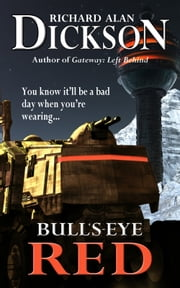 Bull's-Eye Red ebook by Richard Alan Dickson