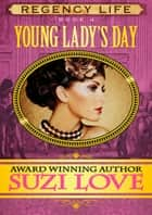 Young Lady's Day (Book 4 Regency Life Series) ebook by Suzi Love
