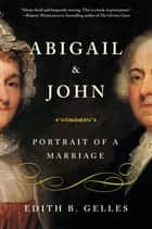 Abigail and John - Portrait of a Marriage eBook by Edith Gelles