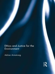 Ethics and Justice for the Environment ebook by Adrian Armstrong