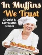 In Muffins We Trust ebook by Juha Öörni