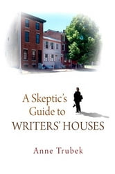 A Skeptic's Guide to Writers' Houses ebook by Anne Trubek