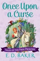 Once Upon A Curse ebook by E. D. Baker