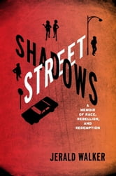 Street Shadows - A Memoir of Race, Rebellion, and Redemption ebook by Jerald Walker