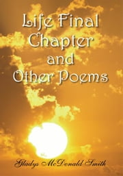 Life Final Chapter and Other Poems ebook by Gladys McDonald Smith