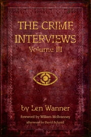 The Crime Interviews: Volume Three - Bestselling Authors Talk About Writing Crime Fiction ebook by Len Wanner