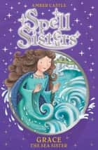 Spell Sisters: Grace the Sea Sister ebook by Amber Castle, Mary Hall