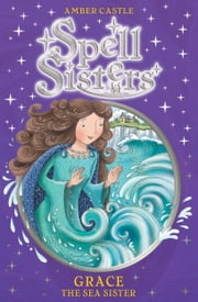 Spell Sisters: Grace the Sea Sister ebook by Amber Castle,Mary Hall