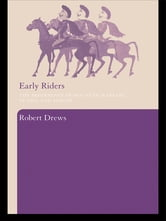 Early Riders - The Beginnings of Mounted Warfare in Asia and Europe ebook by Robert Drews