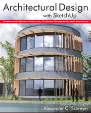 Architectural Design with SketchUp - Component-Based Modeling, Plugins, Rendering, and Scripting ebook by Alexander C. Schreyer