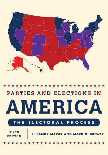 Parties and Elections in America - The Electoral Process ebook by L. Sandy Maisel,Mark D. Brewer