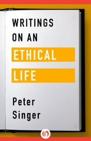 Writings on an Ethical Life ebook by Peter Singer
