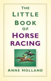 The Little Book of Horse Racing ebook by Anne Holland