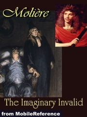 The Imaginary Invalid (Mobi Classics) ebook by Moliere,Charles Heron Wall (Translator)