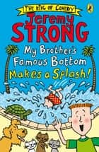 My Brother's Famous Bottom Makes a Splash! ebook by Jeremy Strong