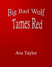 The Big Bad Wolf Tames Red ebook by Ava Taylor
