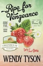RIPE FOR VENGEANCE ebook by Wendy Tyson