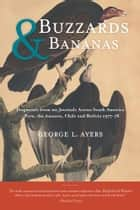 Buzzards and Bananas - Fragments from my Journals Across South America - Peru, the Amazon, Chile and Bolivia 1977-78 ebook by