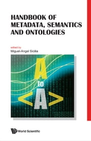 Handbook of Metadata, Semantics and Ontologies ebook by Miguel-Angel Sicilia