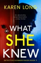 What She Knew - An absolutely unputdownable crime thriller ebook by Karen Long
