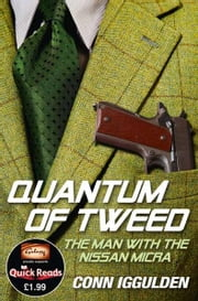 Quantum of Tweed: The Man with the Nissan Micra ebook by Conn Iggulden