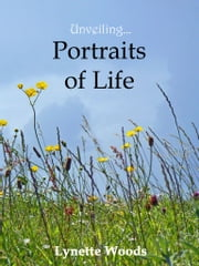 Unveiling... Portraits of Life ebook by Lynette Woods