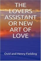 The Lovers Assistant; Or, New Art of Love ebook by Ovid & Henry Fielding