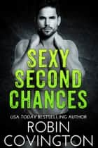 Sexy Second Chances: A Novella Collection ebook by Robin Covington