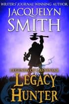 Legends of Lasniniar: Legacy Hunter ebook by Jacquelyn Smith