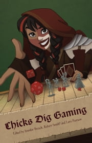 Chicks Dig Gaming: A Celebration of All Things Gaming by the Women Who Love it ebook by Margaret Weis, Catherynne M. Valente, G. Willow Wilson