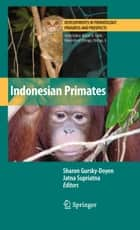 Indonesian Primates ebook by Sharon Gursky-Doyen,Jatna Supriatna