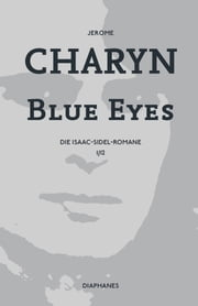 Blue Eyes - Die Isaac-Sidel-Romane, 1/12 ebook by Jerome Charyn, Sabine Schulz