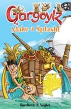 Gargoylz Make a Splash! ebook by Jan Burchett, Sara Vogler