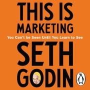 This is Marketing - You Can't Be Seen Until You Learn To See audiobook by Seth Godin