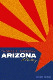 Arizona - A History, Revised Edition ebook by Thomas E. Sheridan