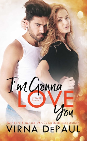 I'm Gonna Love You: O'Neill Brothers ebook by Virna DePaul
