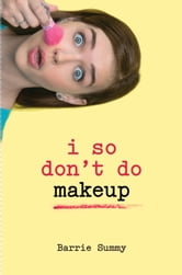 I So Don't Do Makeup ebook by Barrie Summy
