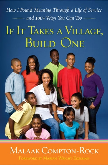 If It Takes a Village, Build One - How I Found Meaning Through a Life of Service and 100+ Ways You Can Too ebook by Malaak Compton-Rock