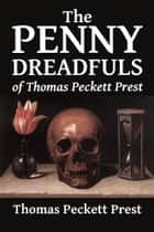 The Penny Dreadfuls of Thomas Peckett Prest: Varney the Vampire, The String of Pearls, and The Demon of the Hartz ebook by Thomas Peckett Prest, James Malcolm Rymer