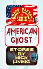 American Ghost - Ghost Factor 12 ebook by Nick Living