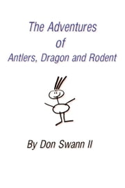 The Adventures of Antlers, Dragon and Rodent ebook by Don Swann II