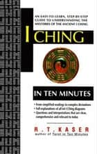 I Ching in Ten Minutes ebook by Richard T Kaser