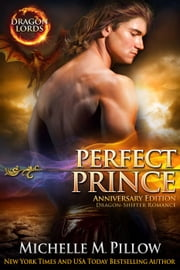 Perfect Prince: Dragon-Shifter Romance (Dragon Lords Anniversary Edition) - Dragon Lords, #2 ebook by Michelle M. Pillow