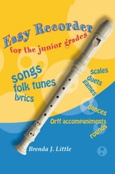Easy Recorder For The Junior Grades ebook by Brenda J. Little