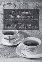 This England, That Shakespeare ebook by Margaret Tudeau-Clayton,Willy Maley