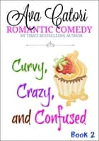 Curvy, Crazy, and Confused ebook by Ava Catori